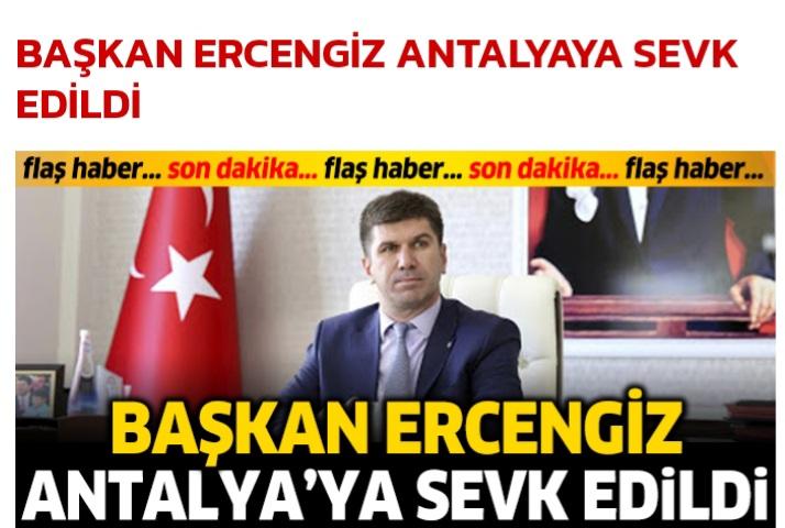 ERCENGİZ ANTALYA'YA SEVK EDİLDİ
